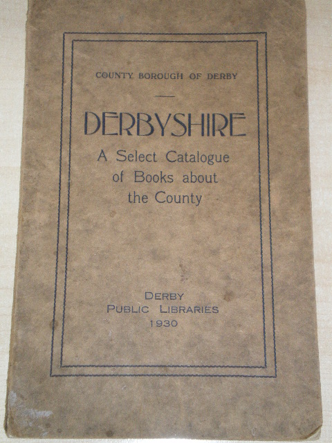 DERBYSHIRE: A SELECT CATALOGUE OF BOOKS ABOUT THE COUNTY for sale. LOCAL HISTORY. Original 1930 BOOK